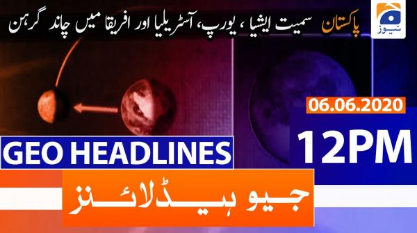 Geo Headlines 12 PM | 6th June 2020