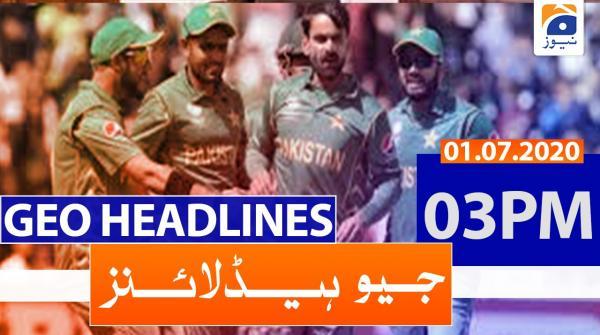 Geo Headlines 03 PM | 1st July 2020