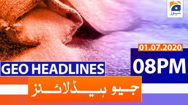 Geo Headlines 08 PM | 1st July 2020