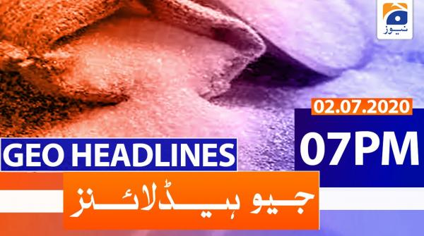 Geo Headlines 07 PM | 2nd July 2020