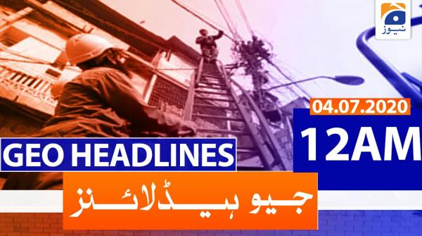 Geo Headlines 12 AM | 4th July 2020