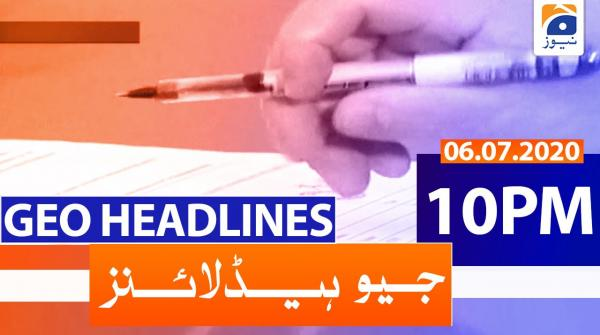 Geo Headlines 10 PM | 6th July 2020