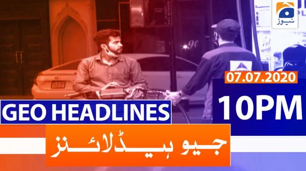 Geo Headlines 10 PM | 7th July 2020