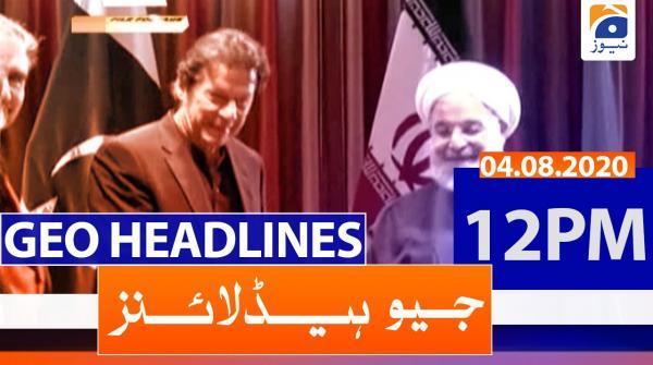 Geo Headlines 12 PM | 4th August 2020