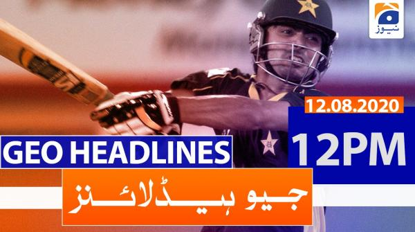 Geo Headlines 12 PM | 12th August 2020