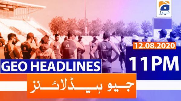Geo Headlines 11 PM | 12th August 2020