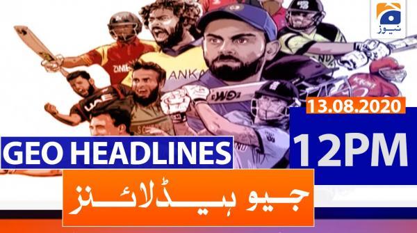 Geo Headlines 12 PM | 13th August 2020