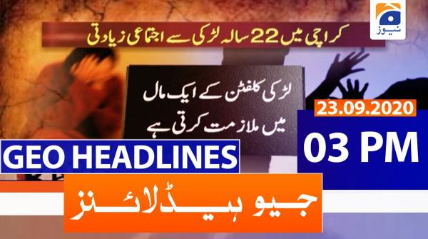 Geo Headlines 03 PM   23rd September 2020