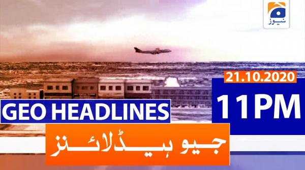 Geo Headlines 11 PM | 21st October 2020