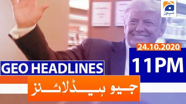 Geo Headlines 11 PM | 24th October 2020