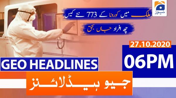 Geo Headlines 06 PM | 27th October 2020