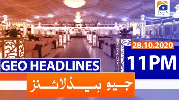 Geo Headlines 11 PM | 28th October 2020