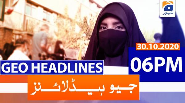 Geo Headlines 06 PM | 30th October 2020
