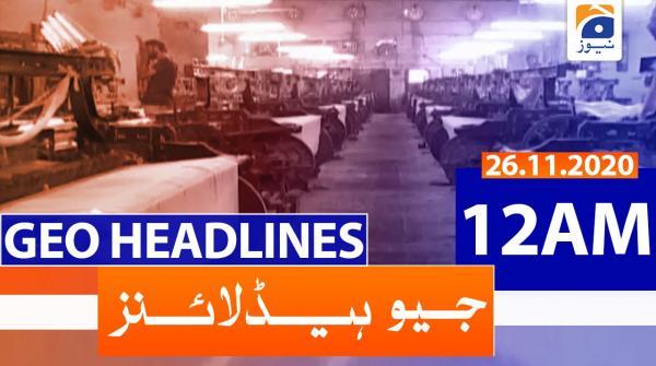 Geo Headlines 12 AM | 26th November 2020