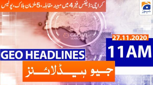 Geo Headlines 11 AM | 27th November 2020