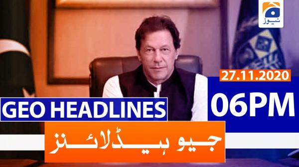 Geo Headlines 06 PM | 27th November 2020