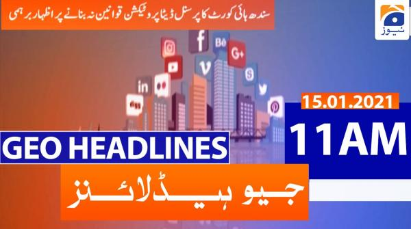 Geo Headlines 11 AM | 15th January 2021