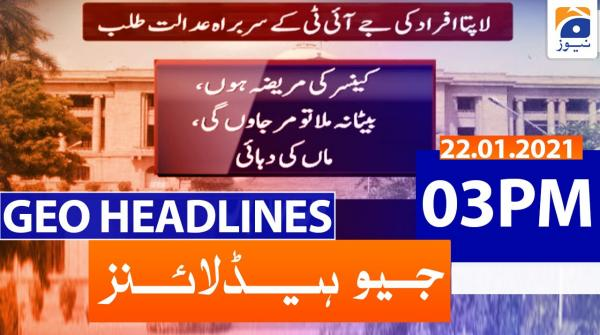 Geo Headlines 03 PM | 22nd January 2021