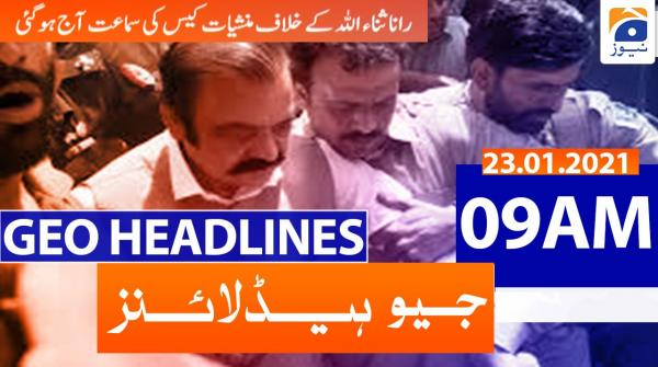 Geo Headlines 09 AM | 23rd January 2021