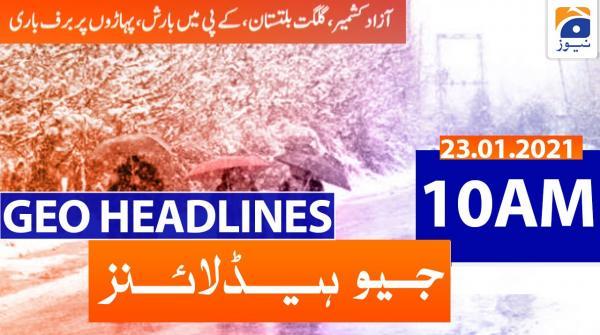 Geo Headlines 10 AM | 23rd January 2021