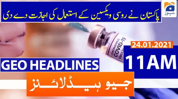 Geo Headlines 11 AM | 24th January 2021