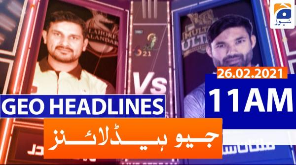 Geo Headlines 11 AM | 26th February 2021