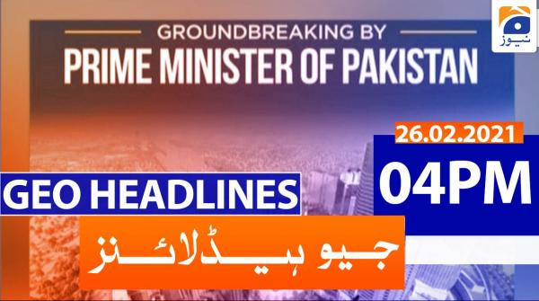 Geo Headlines 04 PM | 26th February 2021