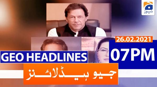 Geo Headlines 07 PM | 26th February 2021