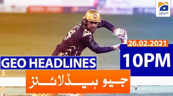Geo Headlines 10 PM | 26th February 2021