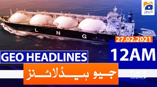 Geo Headlines 12 AM | 27th February 2021
