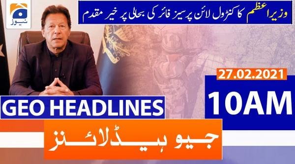 Geo Headlines 10 AM | 27th February 2021