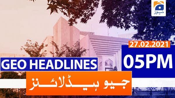 Geo Headlines 05 PM | 27th February 2021