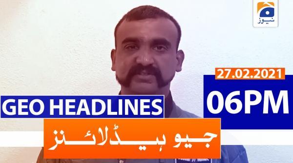 Geo Headlines 06 PM | 27th February 2021
