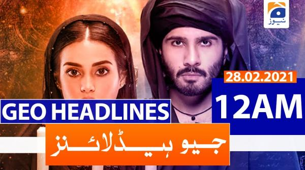 Geo Headlines 12 AM | 28th February 2021