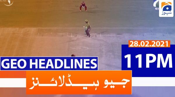 Geo Headlines 11 PM | 28th February 2021