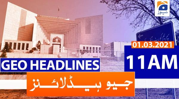 Geo Headlines 11 AM | 1st March 2021