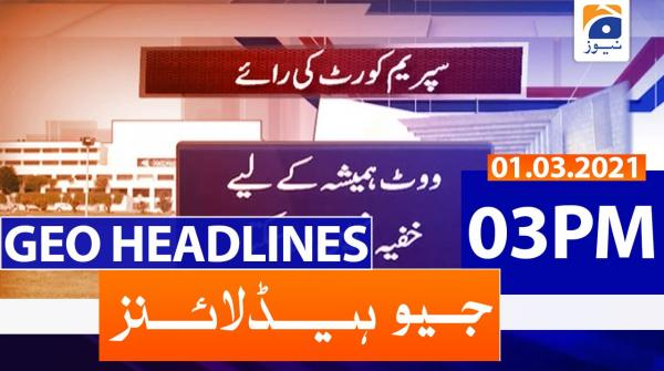 Geo Headlines 03 PM | 1st March 2021
