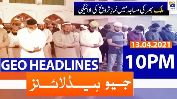 Geo Headlines 10 PM | 13th April 2021