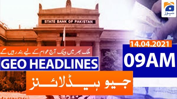 Geo Headlines 09 AM | 14th April 2021