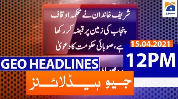 Geo Headlines 12 PM | 15th April 2021