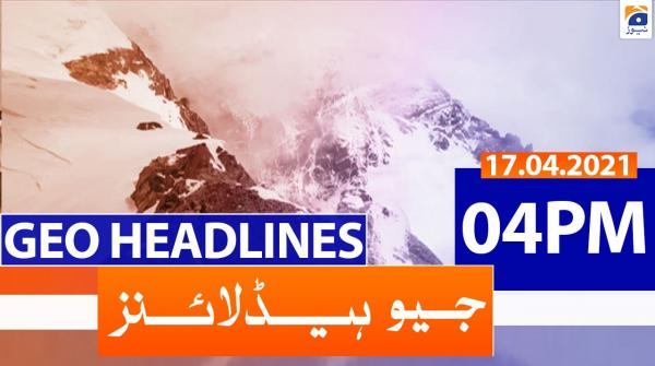 Geo Headlines 04 PM | 17th April 2021