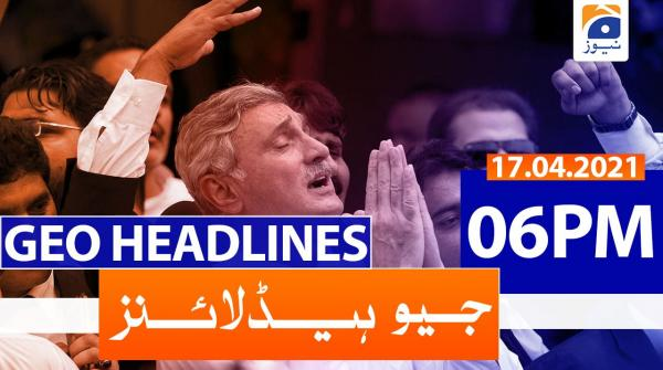 Geo Headlines 06 PM | 17th April 2021