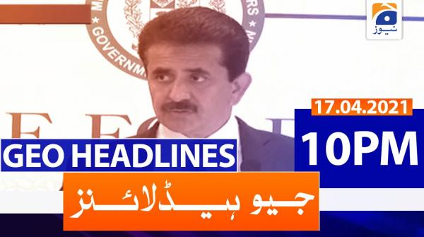 Geo Headlines 10 PM | 17th April 2021