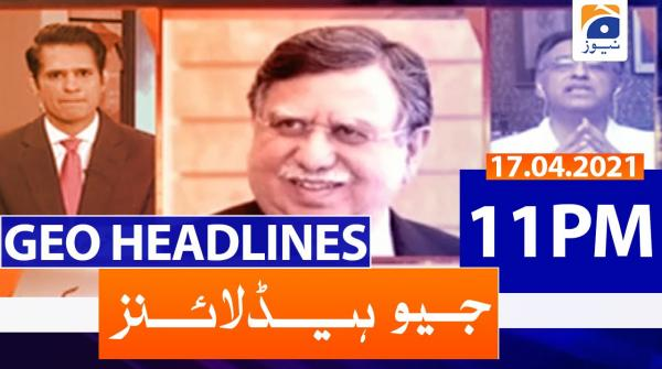 Geo Headlines 11 PM | 17th April 2021