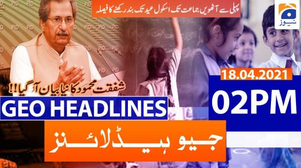 Geo Headlines 02 PM | 18th April 2021