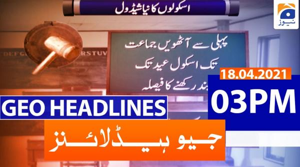Geo Headlines 03 PM | 18th April 2021