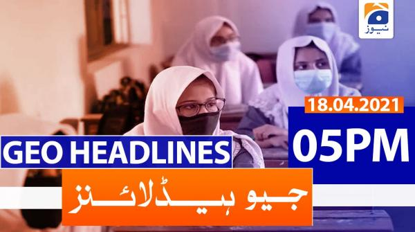 Geo Headlines 05 PM | 18th April 2021