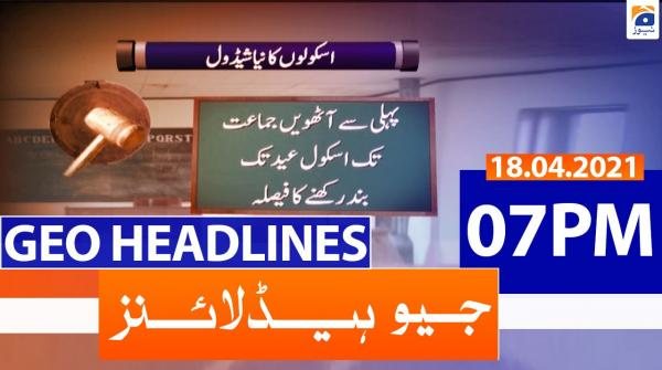 Geo Headlines 07 PM | 18th April 2021