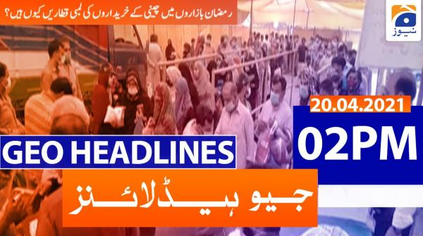 Geo Headlines 02 PM | 20th April 2021