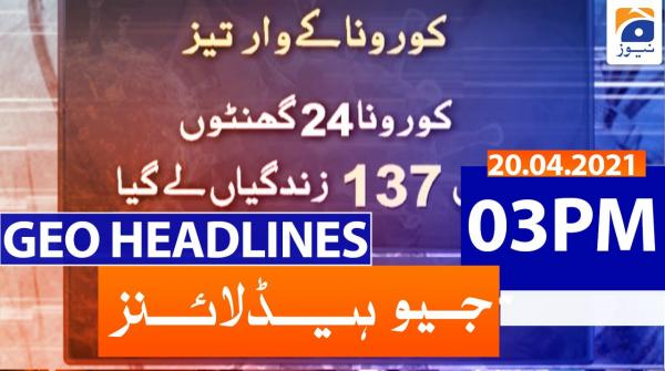 Geo Headlines 03 PM | 20th April 2021